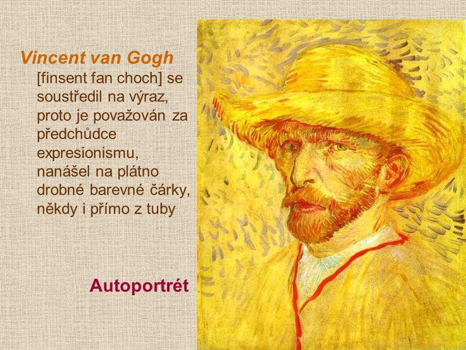 Vincent van Gogh [finsent fan choch] se soustředil na výraz, proto je považován za předchůdce expresionismu, nanášel na plátno drobné barevné čárky, někdy i přímo z tuby